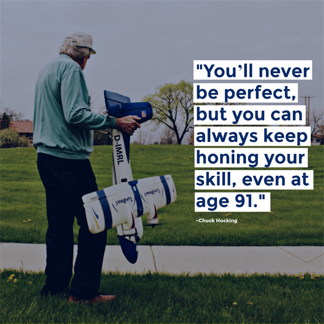 Chuck Hocking's inspirational quote about radio controlled flying. You'll never be perfect, but you can always keep honing your skill, even at age 91.