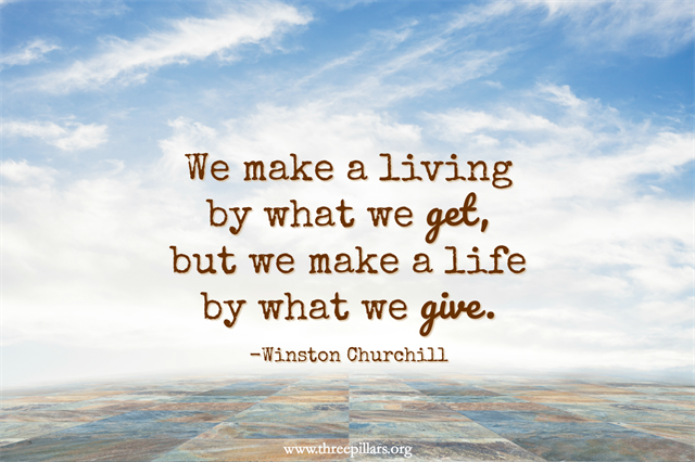 We make a living by what we get, but we make a life by what we give. Winston Churchill Quote